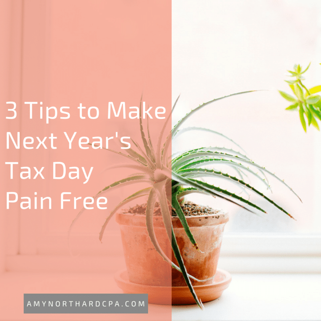 3 Tips to Make Next Year's Tax Day Pain Free