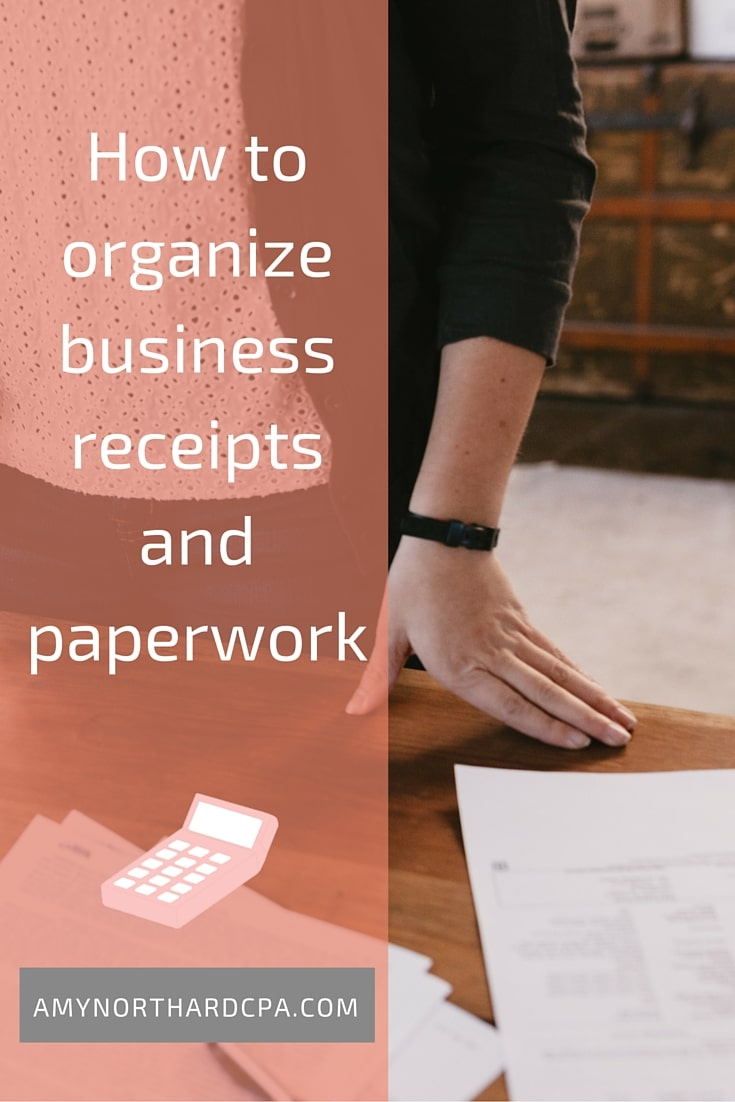 How to organize business receipts and paperwork for your small business. - Amy Northard, CPA amynorthardcpa.com