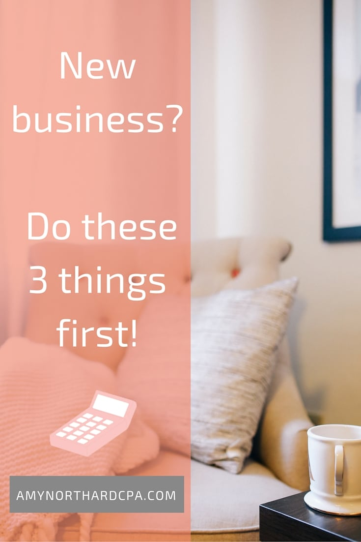 New business? Do these three things first! You'll save yourself from a headache later on.