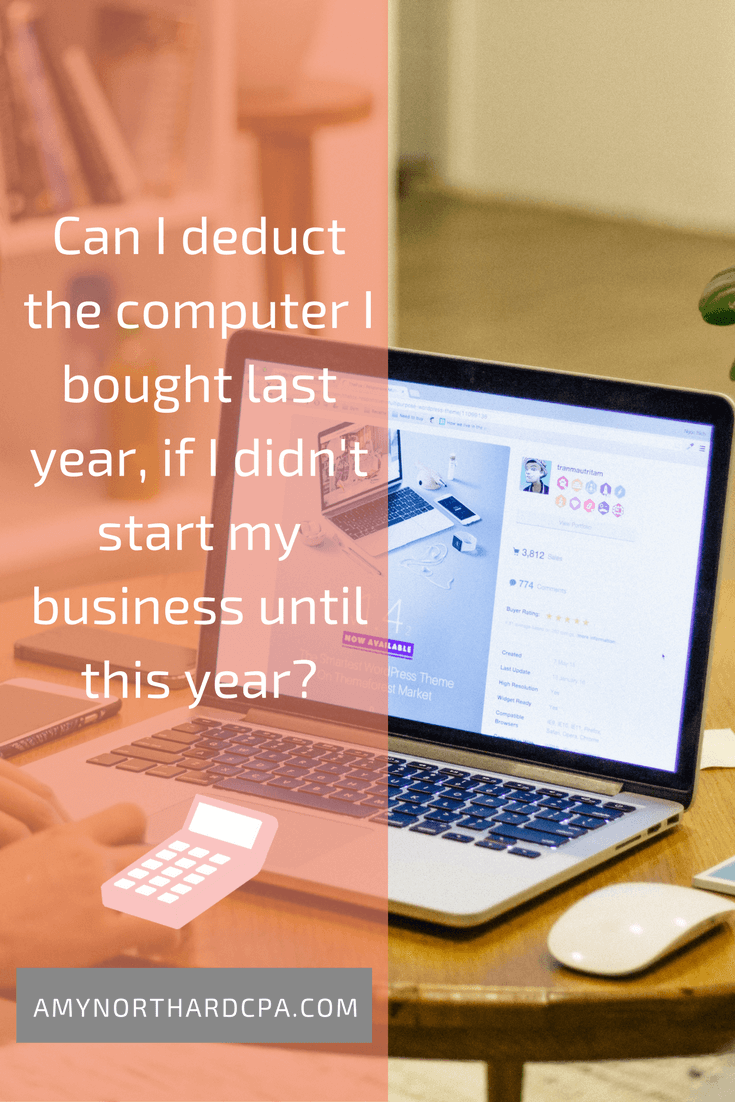 Can I deduct the computer I bought last year, if I didn't start my business until this year?