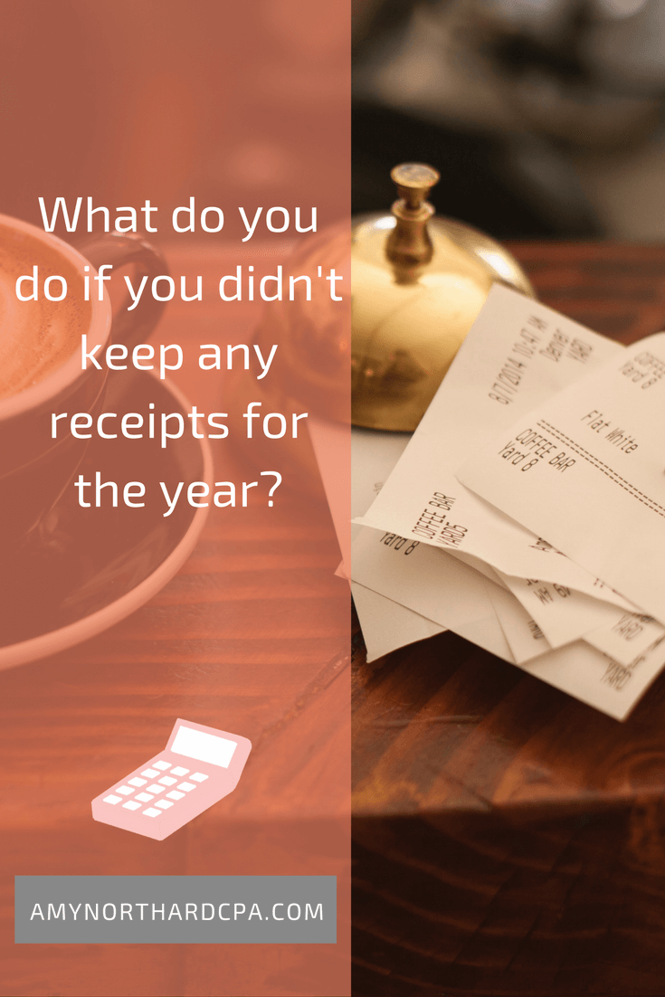 What do you do if you didn't keep any receipts for the year?