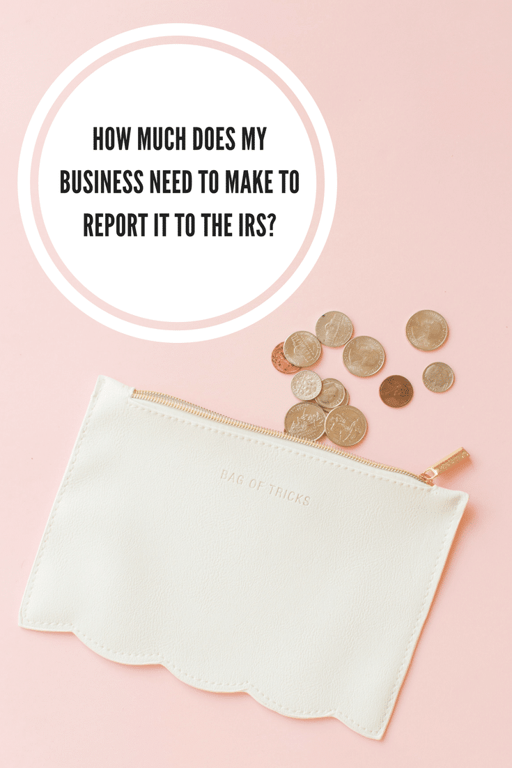 How much does my business need to make to report to IRS?