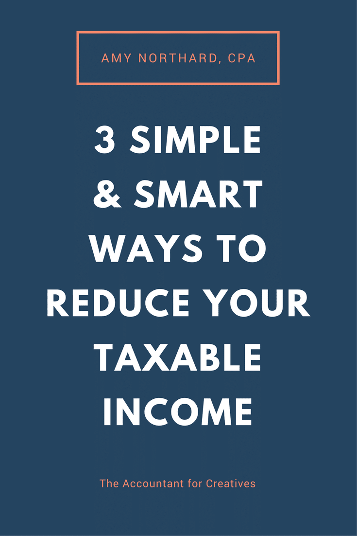 3 Simple Ways to Reduce Your Taxable Income