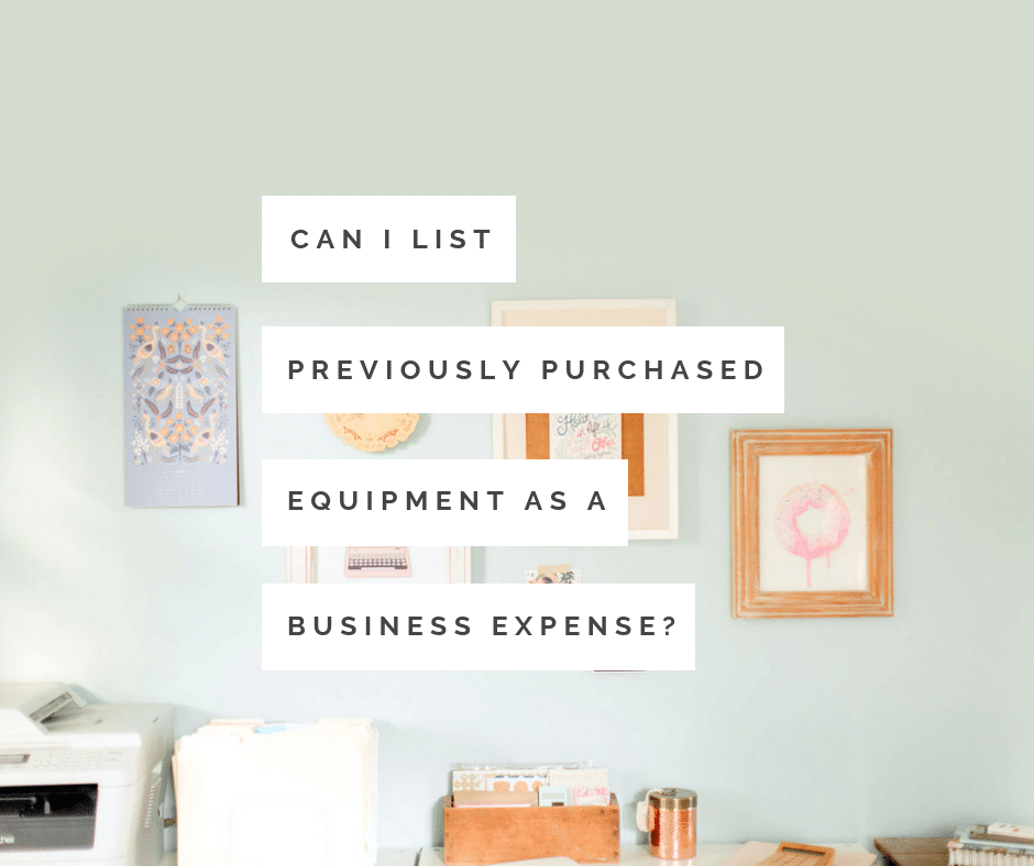 can i list previously purchased equipment as a business expense