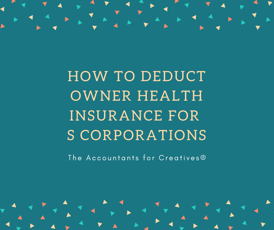 How to Deduct Shareholder Health Insurance for S Corporations - Amy  Northard, CPA - The Accountant for Creatives®